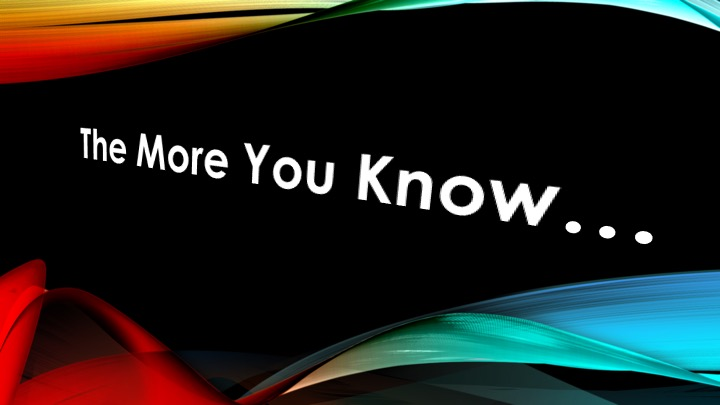 The more youknow…